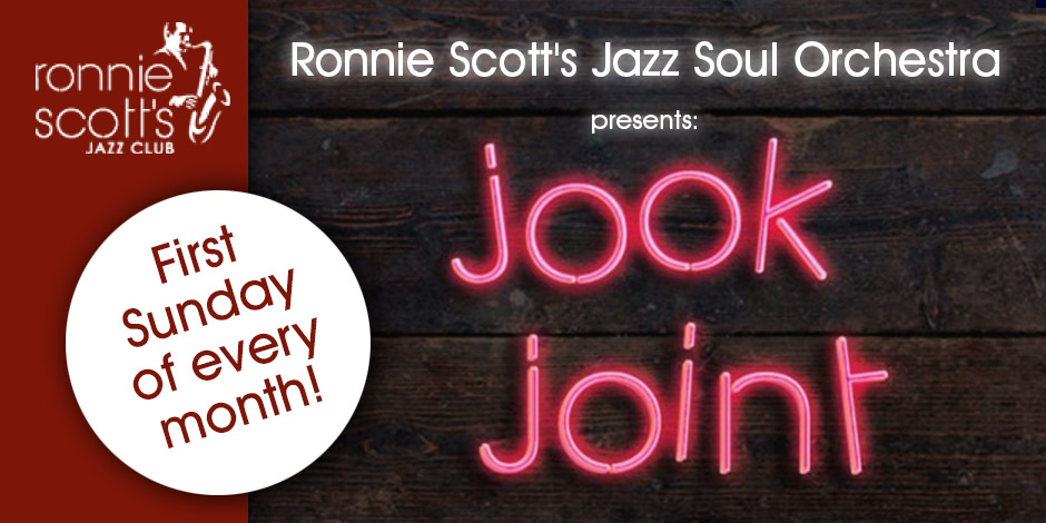 Ronnie Scott's Jazz Soul Orchestra presents: 'Jook Joint'!